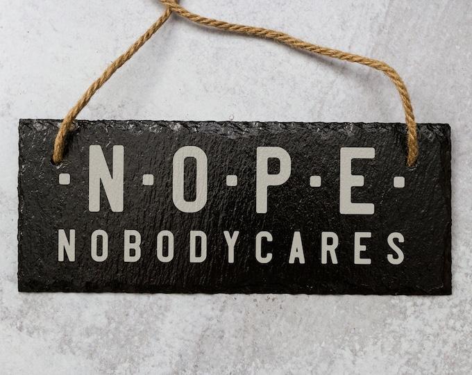 Nope, Nobody Cares Door Sign | Slate Door Sign | Laser Engraved Sign | Nobody Cares Sign | Funny Door Sign | NOPE Sign