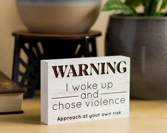 Warning: I Woke Up and Chose Violence | Funny Office Gifts | Freestanding Desk Sign | Laser Engraved | Home Decor | Trendy Office Decor