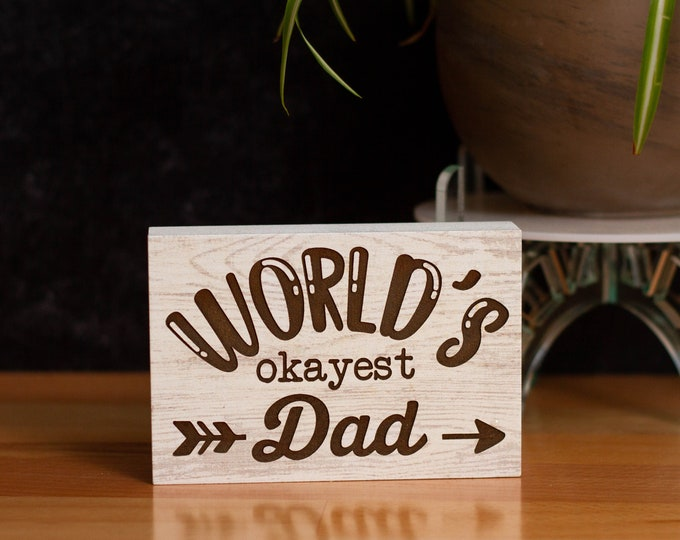 World's Okayest Dad Desk Sign | Freestanding Desk Sign | Laser Engraved | Home Decor | Father's Day Gifts | Gifts for Him
