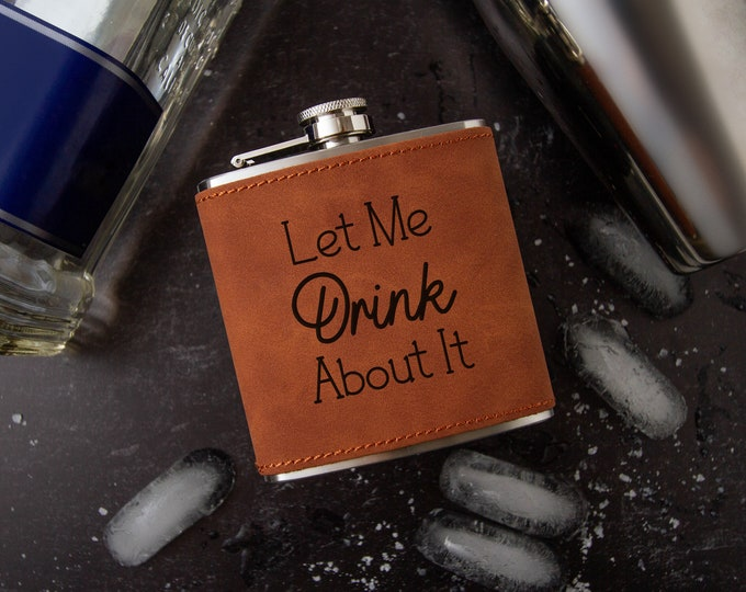 Let Me Drink About It Flask | Novelty Flask | Funny Flask | Faux Leather Flask | Vegan Leather Flask | Special Occasion Gift | Leather Flask