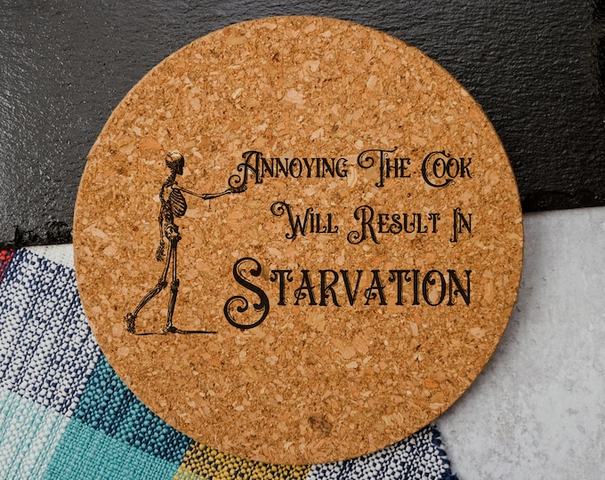Annoying The Cook Will Result In Starvation   Cork Trivet
