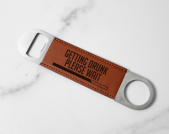 Getting Drunk, Please Wait | Faux Leather Bottle Opener | Gift for Dad | Bottle Opener | Laser Engraved | Faux Leather | Gift Idea |