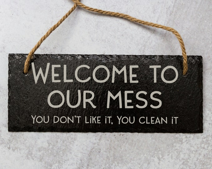 Welcome To Our Mess | Slate Door Sign | Laser Engraved Sign | Welcome Sign | Natural Slate Sign