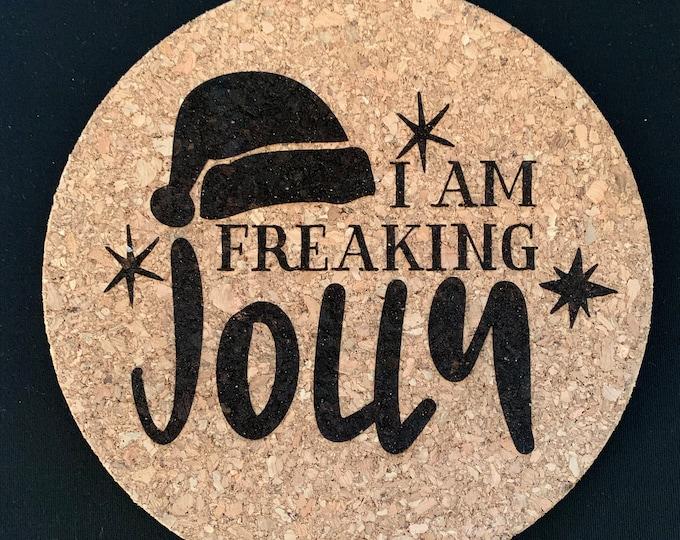 I Am Freaking Jolly - Cork Trivet