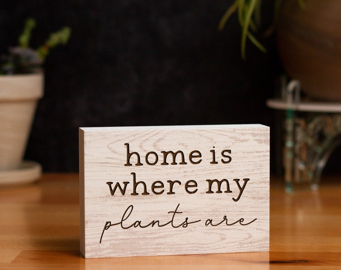 Home Is Where My Plants Are Sign | Plant Parent Gifts | Freestanding Desk Sign | Laser Engraved | Home Decor | Plant Decor