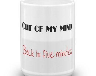 Out of my mind, back in 5 minutes Novelty Original Mug