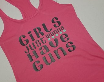 Girls Just Wanna Have Guns Racer Back Tank Top