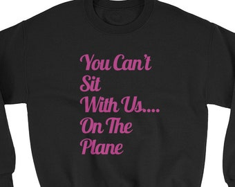 You Can't Sit With Us.... On The Plane Sweatshirt by JetSetter Apparel