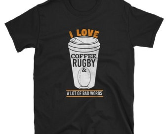 I Love Coffee, Rugby & A Lot Of Bad Words Shirt - Funny Rugby T-Shirt - Coffee Lovers Tshirt - Rugby Player T Shirt - Rugby Lover Gift