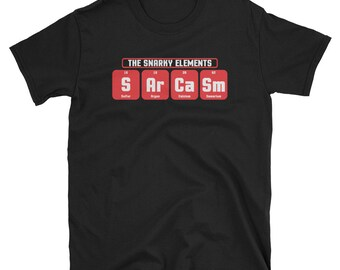 Funny Sarcasm Periodic Table Shirt - Chemistry T-Shirt - Science Tshirt - Chemistry Science Lover Shirt