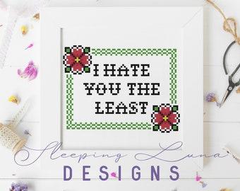 I Hate You The Least - Cross Stitch Pattern - Snarky Cross Stitch - Modern Cross Stitch - Floral Cross Stitch - Digital Download Pattern