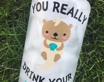 You Really Otter Drink Your Water, Motivational Water Bottle, Funny Water Bottle, Water Tracker
