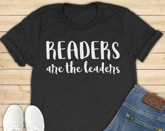 Readers are the leaders shirt, readers shirt, readers gifts, shirt for reader, gifts for readers, reader t shirt, leader shirt, reader tee