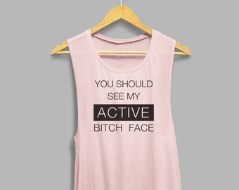 You Should See My Active Bitch Face, Funny Shirt, Funny Workout Shirt, Resting Bitch Face, RBF, Funny Women's Shirt, Muscle Tank, Tank Top