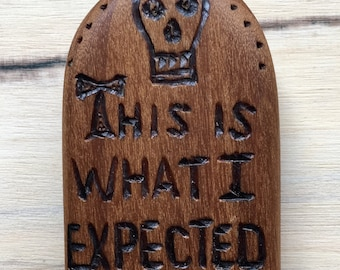 Wood gravestone with humorous saying, woodburned tombstone