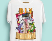 DIY 'til I die Illustrated Unisex Organic Cotton Tshirt. Earth Positive & Vegan Friendly in sizes XS-3XL.