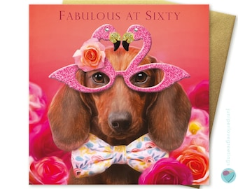 60th birthday card for women or men FABULOUS AT SIXTY Dachshund wearing pink flamingo glasses to or from any Sausage dog puppy lover