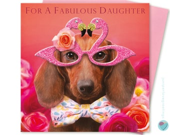 Daughter birthday card for girls women for a FABULOUS DAUGHTER Dachshund wearing pink flamingo glasses to or from any Sausage dog lover