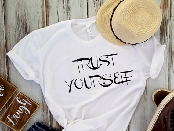 Trust Yourself Graphic Tees Gifts For Her Birthday