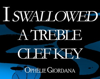 I shallowed a treble key, by Ophelie Giordana (short story)