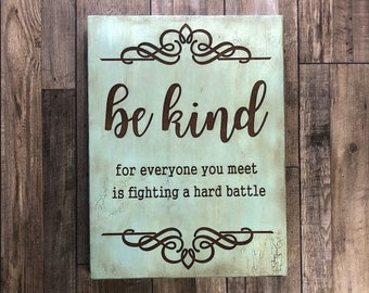 Be Kind, for everyone you meet is fighting a hard battle - Engraved - Farmhouse - Shabby Chic - Rustic - Distressed