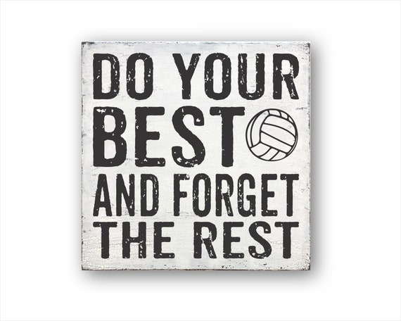 Do Your Best And Forget the Rest Volleyball, Sports Decor, Inspirational  Quotes, Volleyball, Housewarming Gift, Farmhouse Decor