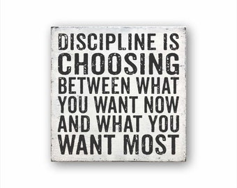 Discipline Is Choosing Between What You Want Now and What You Want Most Sign, Inspirational Signs, Farmhouse Sign, Abraham Lincoln Quote