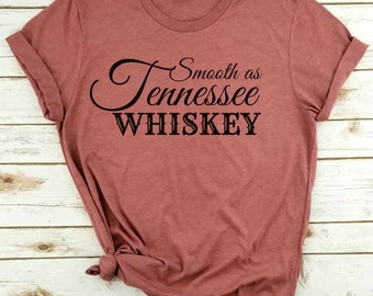b001005d200 Smooth As Tennessee Whiskey  Country Shirt  Country Music Shirt  Whiskey  Shirt  Country Girl  Nashville  Concert Tee
