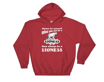 Always Be Yourself Unless You Can Be a Lioness Hoodie Hooded Sweatshirt