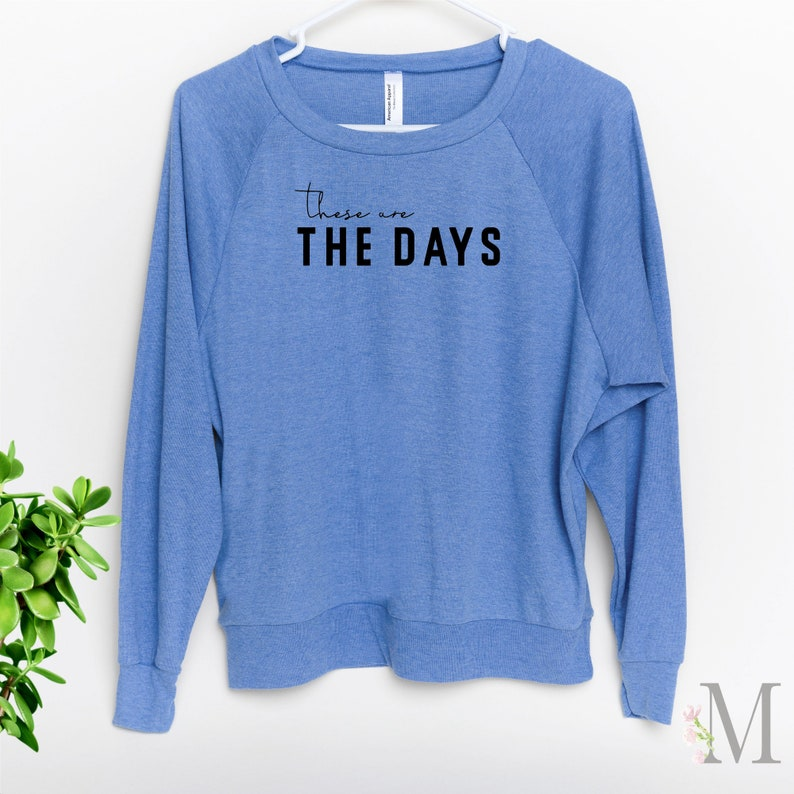 American Apparel Inspirational Mom Life Shirt These are the Days \u2122   Pullover Sweater