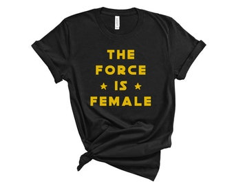 f30cf637ae26 The Force Is Female Shirt  Star Wars