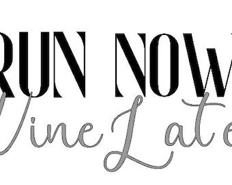 Run Now... Wine Later
