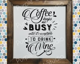 Coffee Keeps Me Busy Until It's Acceptable to Drink Wine 12x12 Farmhouse Reverse Canvas Decor