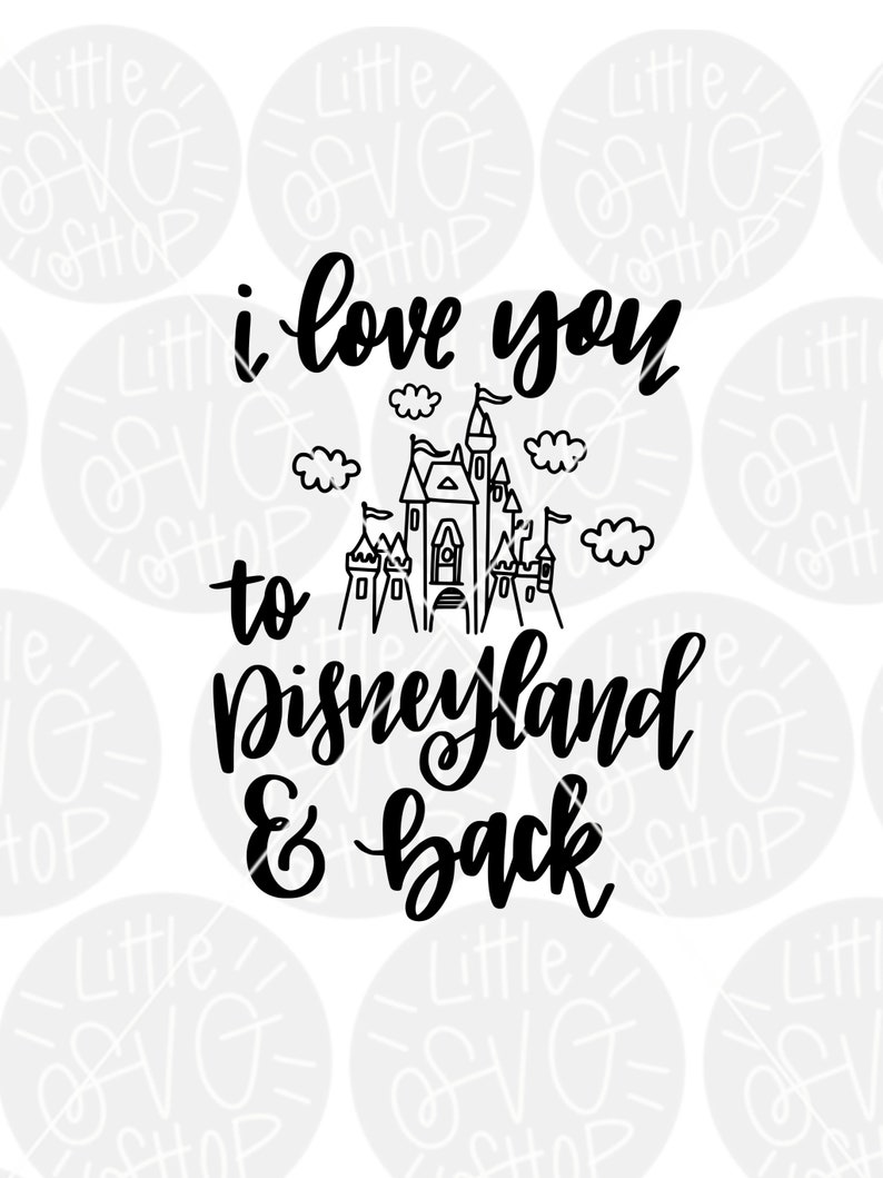 Download I love you to DisneyLand and back DisneyLand svg Disney | Etsy