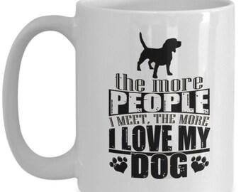 The More People I Meet The More I Love My Dog Mug, Funny Dog Mug, Dog Gift, Dog Mom, Dog Dad, Funny Dog Gift, Dog Lover, Funny Coffee Mug