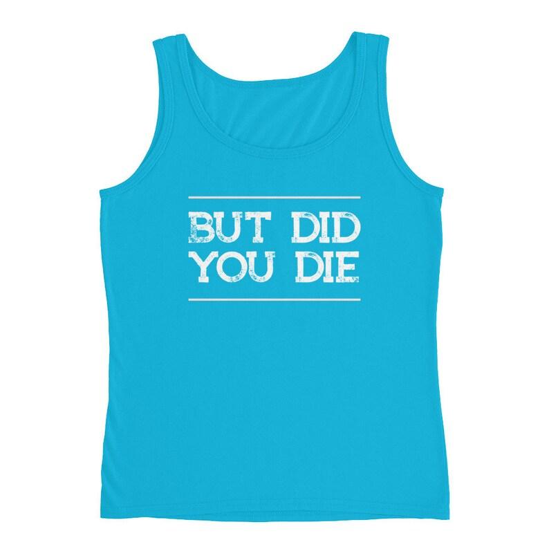 But Did You Die Ladies/' Tank