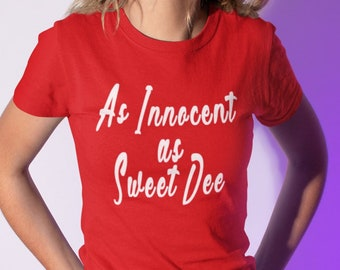 d51699c4edb As innocent as Sweet Dee-It s always sunny in Philadelphia tv show-shirts  Funny Shirt Funny Shirts Women s Shirt Funny Tshirt Funny Women