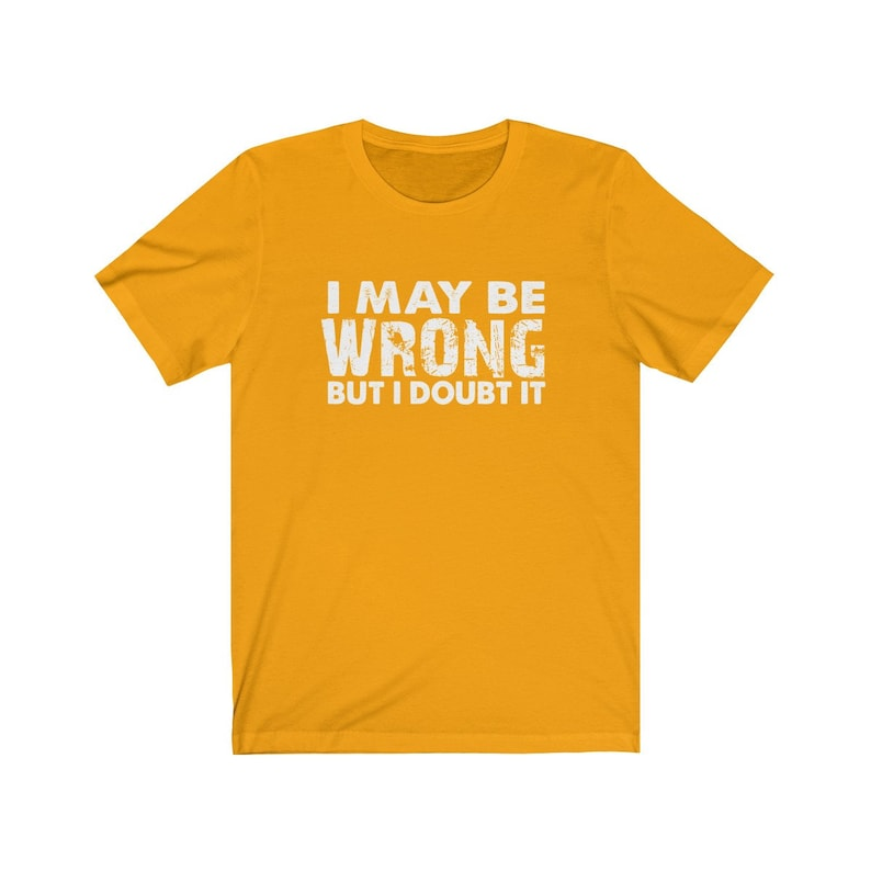 Sarcasm Funny Quote T-Shirt with Sayings for Men and Women Gift for Smart People I May Be Wrong But I Doubt It T-Shirt