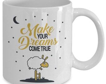 Make your dreams come true coffee mug