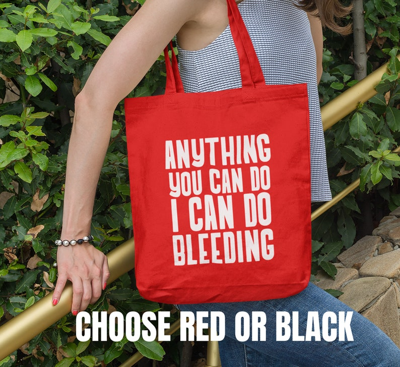 Reusable Bag Cotton Canvas Tote Feminist Tote Anything You Can Do I Can Do Bleeding Bag Choose Red or Black Tote Bag