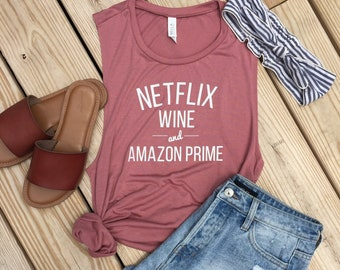 Netflix Wine and Amazon Prime Tank...Trendy Tank, Wine Top, Funny Shirt, Muscle Tank, Workout Tank, Gift for Her, Graphic Tee, Wine Tank