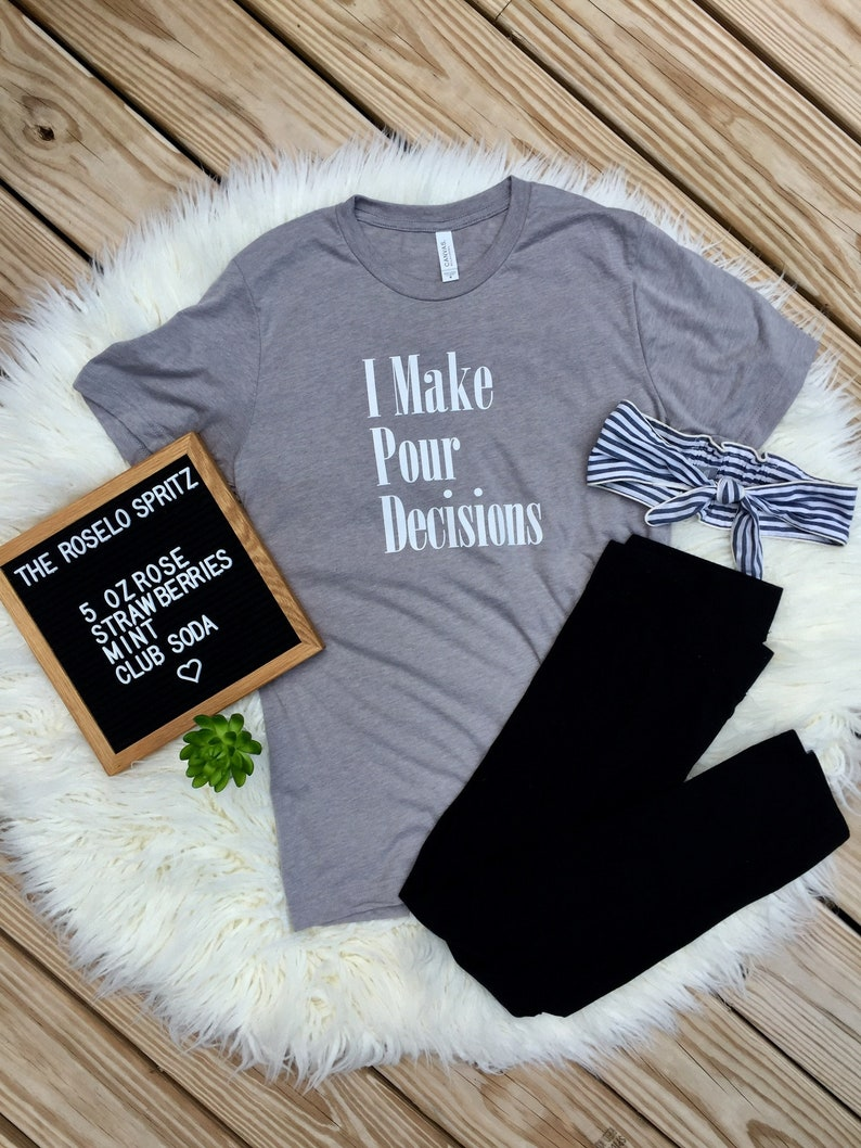 628103ea496f I Make Pour Decisions Tee Wine Shirt Trendy Shirt Gift for