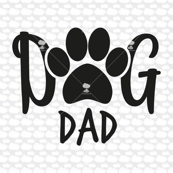 Dog Dad Svg Dxf Svg Digital Download Dog Svg Paw Svg Paw Etsy