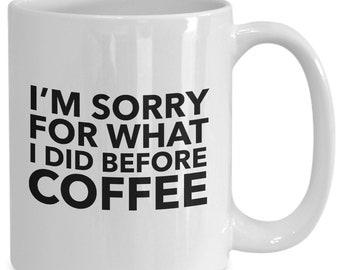 Funny Mug I'm sorry for what I did before coffee coffee-lovers mug