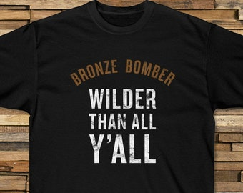481e5fee6 Bronze Bomber Wilder Than All Y'All T-Shirt for Boxing Fans Boxer 2019  Fight Box Heavyweight Champion Champ Title Unisex Tee Shirt TShirt