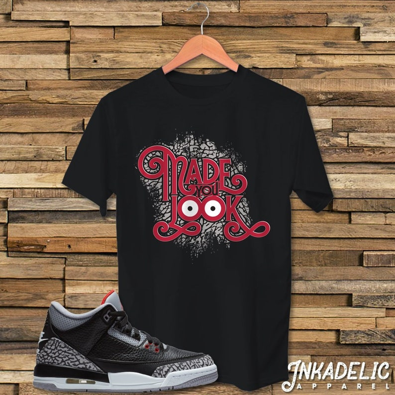 8ebe5df3bf74e Made You Look T-Shirt for fans of Jordan III 3 Black Cement