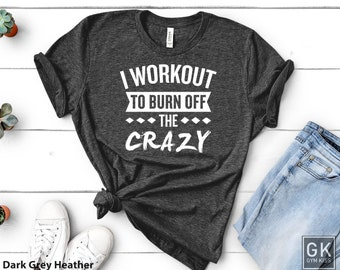 10a6c471 I Workout To Burn Off The Crazy Gift For Gym Lover, Workout Shirt For Women,  Funny Exercise Shirt Men, Workout T Shirt Women