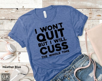 15748c79d I Won't Quit But I Will Cuss The Whole Time Funny Workout Shirt Men, Womens  Workout Shirt, Gift For Gym Lover, Womens Workout Clothing
