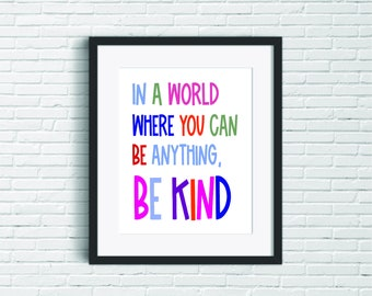 In a World Where You Can Be Anything Be Kind -  Inspirational Quote Wall Prints - Kids Wall Art - Kindness in the Classroom Digital Posters