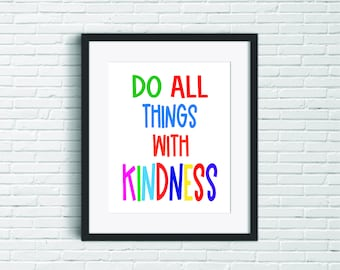 Do All Things With Kindness -  Inspirational Quote Wall Prints - Kids Wall Art - Kindness in the Classroom Digital Posters